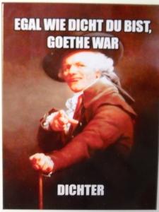 Egal, wie dicht du bist, Goethe war Dichter