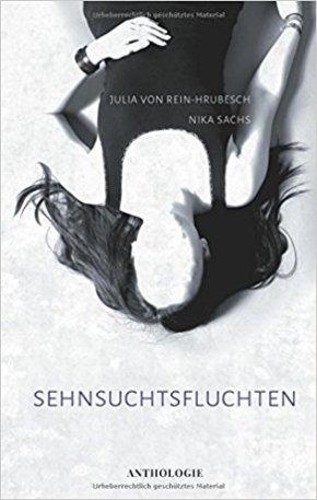 Sehnsuchtsfluchten. Anthologie von Nika Sachs und Julia vonRein-Hrubesch